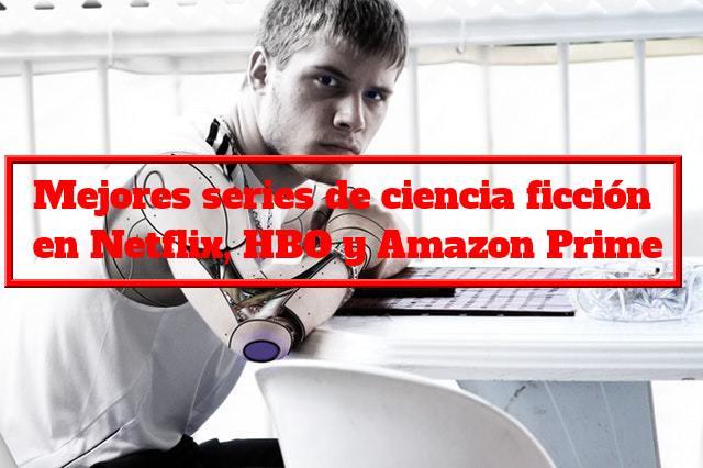 Mejores series de ciencia ficción en Netflix, HBO y Amazon Prime